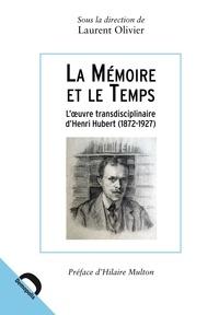 Laurent Olivier - La mémoire et le temps - L'oeuvre transdisciplinaire d'Henri Hubert (1872-1927).
