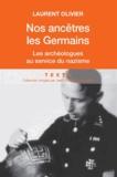 Laurent Olivier - Nos ancêtres les Germains - Les archéologues français et allemands au service du nazisme.