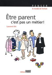 Laurent Ott - Etre parent, c'est pas un métier ! - Petit traité éducatif.