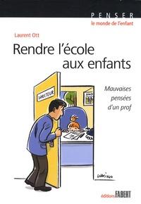 Laurent Ott - Rendre l'école aux enfants - Mauvaises pensées d'un prof.