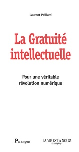 Laurent Paillard - La gratuité intellectuelle - Pour une véritable révolution numérique.
