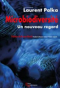 Laurent Palka - Microbiodiversité - Un nouveau regard.