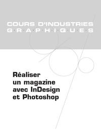 Laurent Paquet et Yves Delpuech - Réaliser un magazine avec InDesign et Photoshop.