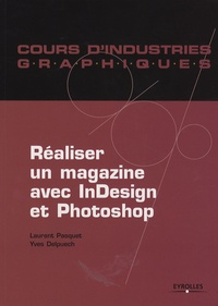 Laurent Paquet et Yves Delpuech - Réaliser un magazine avec InDesign et Photoshop.