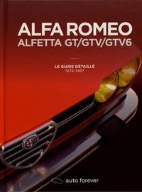 Laurent Pennequin - Alfa Romeo Alfetta GT/GTV/GTV6 - Le guide détaillé 1974-1987.