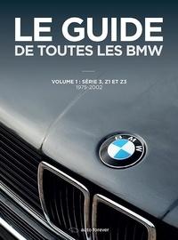 Le Guide de toutes les BMW- Volume 1 : Série 3, Z1, Z3 1975-2002 - Laurent Pennequin pdf epub