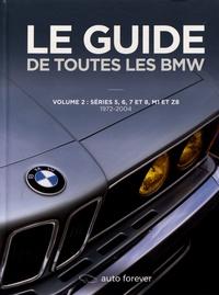 Le guide de toutes les BMW- Volume 2, Séries 5, 6, 7 et 8, M1 et Z8 (1972-2004) - Laurent Pennequin pdf epub