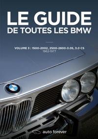 Laurent Pennequin - Le guide de toutes les BMW - Volume 3 : 1500-2002, 2500-2800-3.0S, 3.0 CS (1962-1977).