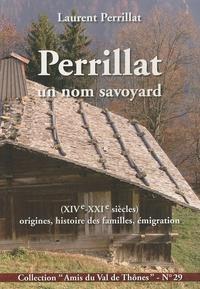 Laurent Perrillat - Perrillat un nom savoyard - Origines, histoire des familles, émigration (XIVe-XXIe siècles).