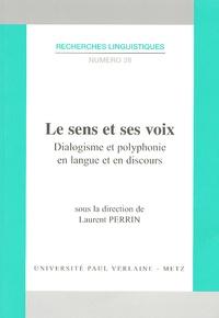 Laurent Perrin - Le sens et ses voix - Dialogisme et polyphonie en langue et en discours.