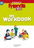 Laurent Perrot et Sophie Ward - Friends and co Anglais 6e - My Workbook, niveau A1.