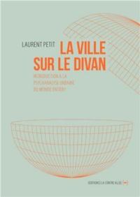 Laurent Petit - La ville sur le divan - Introduction à la psychanalyse urbaine du monde entier !.