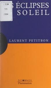 Laurent Petitbon et Serge Koutchmy - Les éclipses de soleil - Un exposé pour comprendre, un essai pour réfléchir.