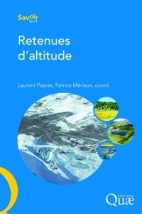 Laurent Peyras et Patrice Mériaux - Retenues d'altitude - Evaluation des risques et des impacts, Conception, Réalisation, Surveillance, Réhabilitation.