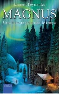 Laurent Peyronnet - Magnus Tome 1 : Une histoire pour tuer le temps.