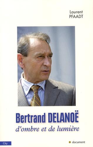 Laurent Pfaadt - Bertrand Delanoë - D'ombre et de lumière.