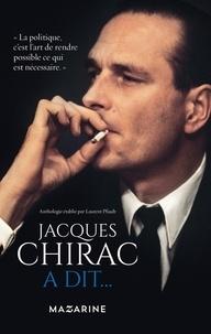 Laurent Pfaadt - Jacques Chirac a dit... - Bons mots, petites phrases, traits d'esprit, piques, sentences, prophéties, réparties, grivoiseries.
