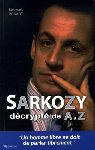 Laurent Pfaadt - Sarkozy - Décrypté de A à Z.