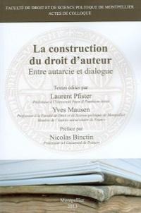 Laurent Pfister et Yves Mausen - La construction du droit d'auteur - Entre autarcie et dialogue.