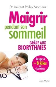 Laurent Philip Martinez - Maigrir pendant son sommeil grâce aux biorythmes.