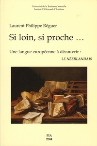 Laurent-Philippe Réguer - Si loin, si proche... - Une langue européenne à découvrir : le néerlandais.