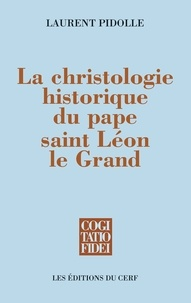 Laurent Pidolle - La christologie historique du pape saint Léon le Grand.