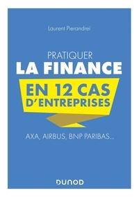Laurent Pierandrei - Pratiquer la finance en 12 cas d'entreprises - Axa, Airbus, BNP Paribas....
