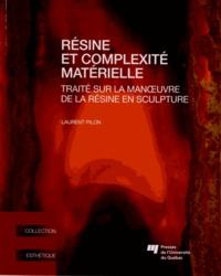 Résine et complexité matérielle- Traitésurlamanoeuvredelarésineensculpture - Laurent Pilon pdf epub