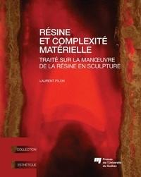 Laurent Pilon - Résine et complexité matérielle - Traitésurlamanoeuvredelarésineensculpture.