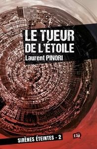 Laurent Pinori - Sirènes éteintes Tome 2 : Le tueur de l'Etoile.