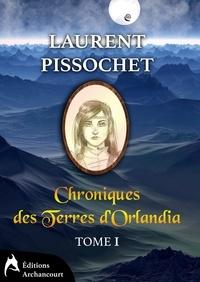 Laurent Pissochet - Chroniques des Terres d'Orlandia - tome 1.