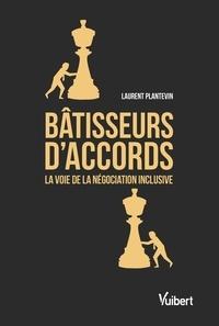Laurent Plantevin - Bâtisseurs d'accords - La voie de la négociation inclusive.