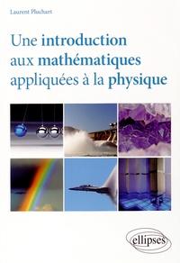 Une introduction aux mathématiques appliquées à la physique - Laurent Pluchart |