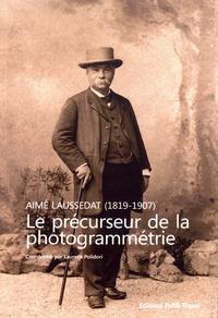 Laurent Polidori - Aimé Laussedat (1819-1907) - Le précurseur de la photogrammétrie.