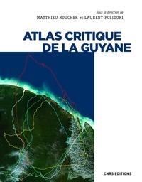 Laurent Polidori et Matthieu Noucher - Atlas critique de la Guyane.
