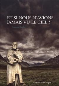 Laurent Polidori - Et si nous n'avions jamais vu le ciel ?.