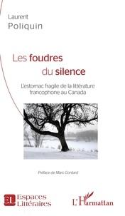 Laurent Poliquin - Les foudres du silence - L'estomac fragile de la littérature francophone au Canada.