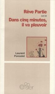 Laurent Poncelet - Rêve Partie suivi de Dans cinq minutes, il va pleuvoir.