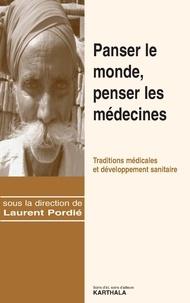 Laurent Pordié - Panser le monde, penser les médecines - Traditions médicales et développement sanitaire.
