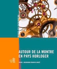 Laurent Poupard et Sonia Dourlot - Autour de la montre en pays horloger - Bourgogne - Franche-Comté.