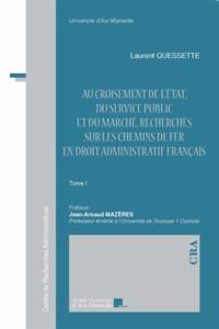 Laurent Quessette - Au croisement de l'Etat, du service public et du marché, recherches sur les chemins de fer en droit administratif français - 2 volumes.