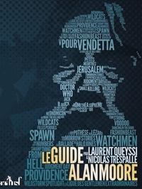 Laurent Queyssi et Nicolas Trespallé - Le Guide Alan Moore.