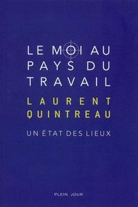 Laurent Quintreau - Le Moi au pays du travail - Un état des lieux.