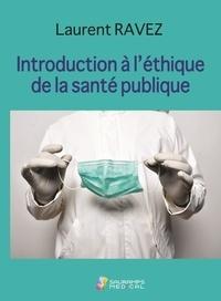 Laurent Ravez - Introduction à l'éthique de la santé publique.