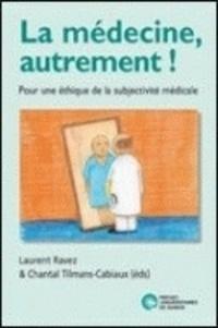 Laurent Ravez et Chantal Tilmans-Cabiaux - La médecine, autrement ! - Pour une éthique de la subjectivité médicale.