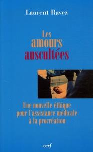 Laurent Ravez - Les amours auscultées - Une nouvelle éthique pour l'assistance médicale à la procréation.