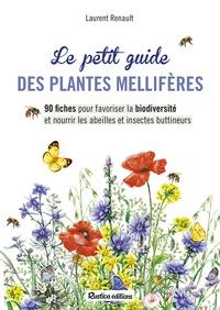Laurent Renault - Le petit guide des plantes mellifères - 90 fiches pour favoriser la biodiversité et nourrir les abeilles et insectes buttineurs.