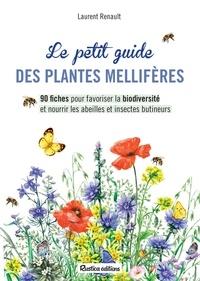 Laurent Renault - Le petit guide des plantes mellifères - 90 fiches pour favoriser la biodiversité et nourrir les abeilles et insectes butineurs.