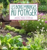 Laurent Renault et Michel Sinier - Les bons mariages au potager.