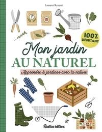 Laurent Renault - Mon jardin au naturel - Apprendre à jardiner avec la nature.